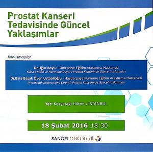 Prostat Kanseri Tedavisinde Güncel yaklaşımlar, 18 Şubat 2016, 18:30, Kozyatağı Hilton, İstanbul Doç. Dr. Uğur Boylu - Yüksek Riskli ve Homona Duyarlı Prostat Kanseri Tedavisinde Güncel Yaklaşımlar Doç. Dr. Başak Ustaalioğlu - Metastatik Kastrasyon Dirençli Prostat Kanseri Tedavisinde Güncel Yaklaşımlar